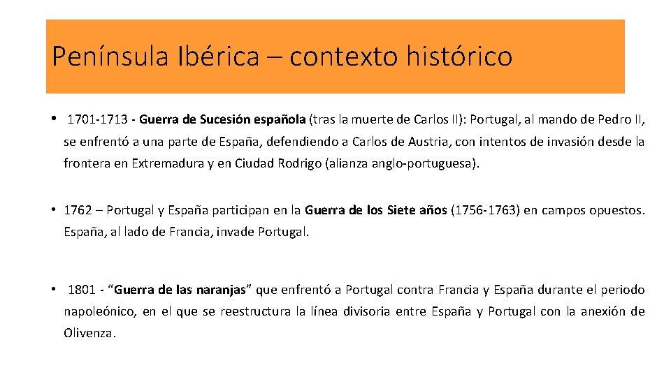 Península Ibérica – contexto histórico • 1701 -1713 - Guerra de Sucesión española (tras