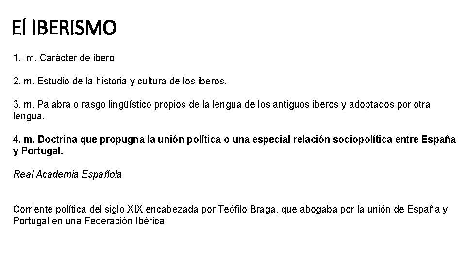 El IBERISMO 1. m. Carácter de ibero. 2. m. Estudio de la historia y
