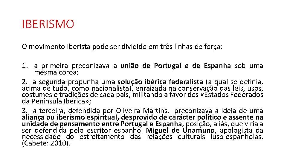 IBERISMO O movimento iberista pode ser dividido em três linhas de força: 1. a
