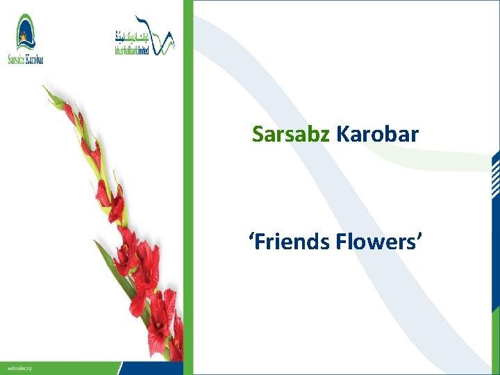 Sarsabz Karobar 'Friends Flowers'