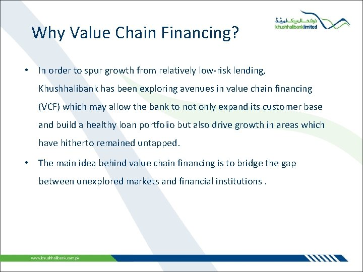 Why Value Chain Financing? • In order to spur growth from relatively low-risk lending,