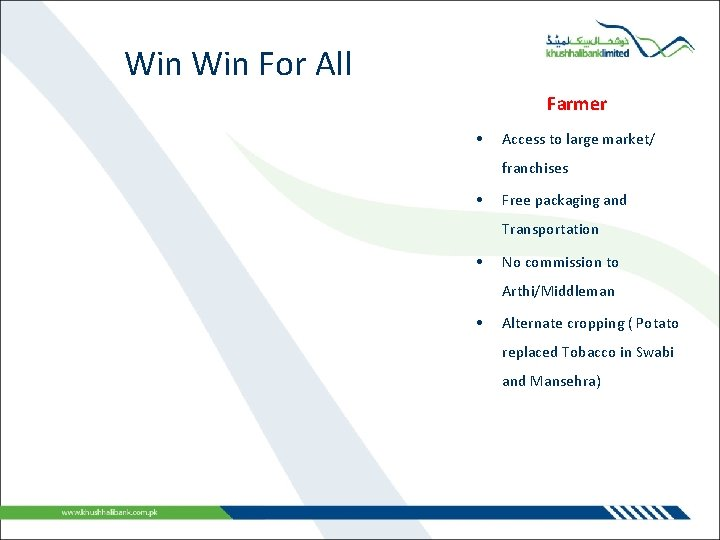Win For All Farmer • Access to large market/ franchises • Free packaging and