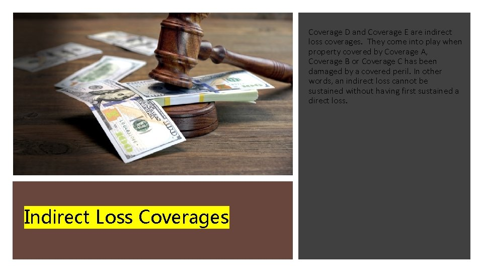 Coverage D and Coverage E are indirect loss coverages. They come into play when