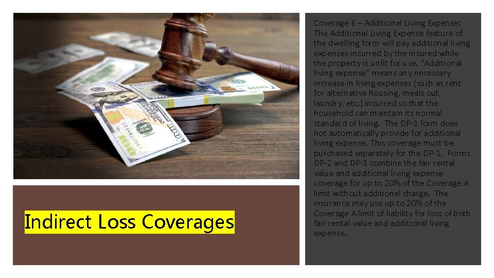 Indirect Loss Coverage E – Additional Living Expense: The Additional Living Expense feature of