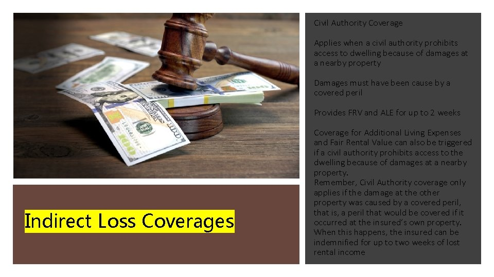 Civil Authority Coverage Applies when a civil authority prohibits access to dwelling because of