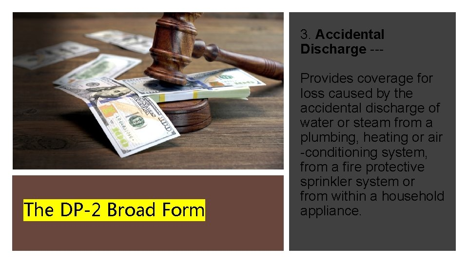 3. Accidental Discharge --- The DP-2 Broad Form Provides coverage for loss caused by