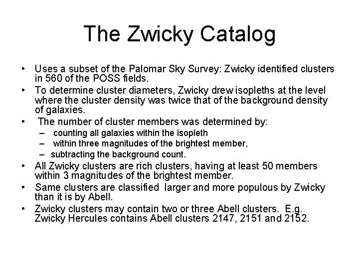 The Zwicky Catalog • Uses a subset of the Palomar Sky Survey: Zwicky identified