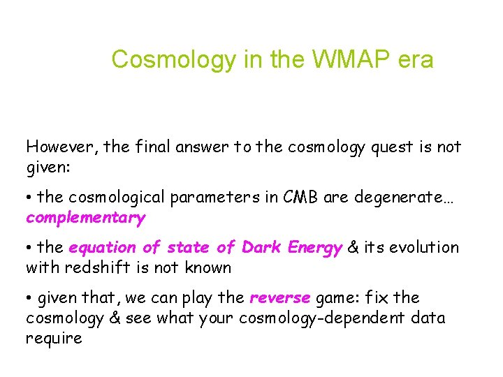 Cosmology in the WMAP era However, the final answer to the cosmology quest is