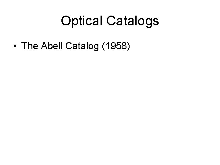 Optical Catalogs • The Abell Catalog (1958)