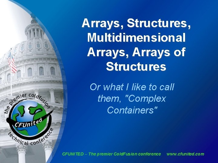 Arrays, Structures, Multidimensional Arrays, Arrays of Structures Or what I like to call them,