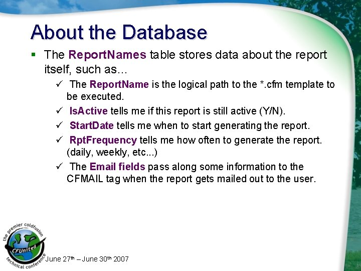 About the Database § The Report. Names table stores data about the report itself,