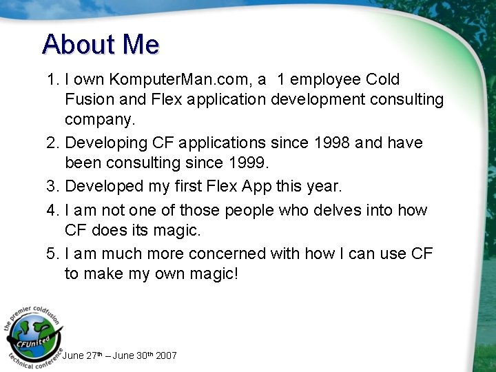 About Me 1. I own Komputer. Man. com, a 1 employee Cold Fusion and