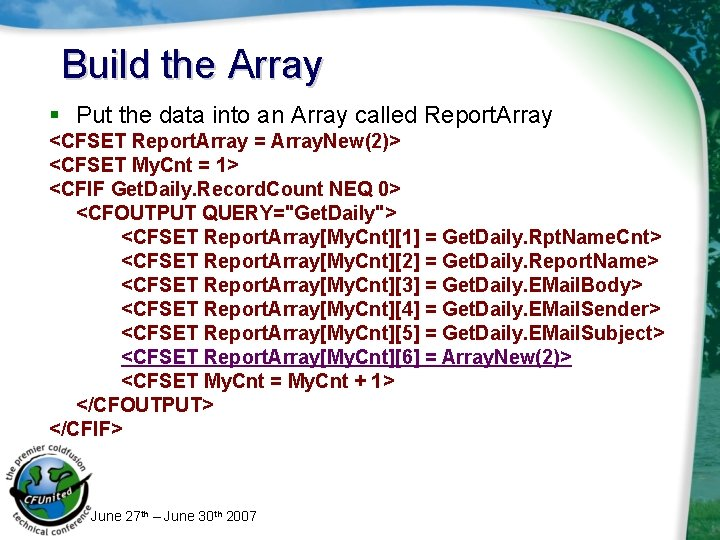 Build the Array § Put the data into an Array called Report. Array <CFSET