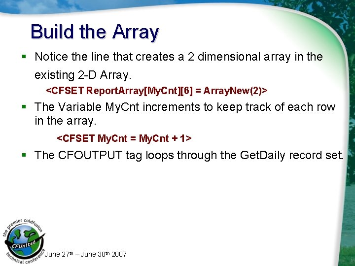 Build the Array § Notice the line that creates a 2 dimensional array in