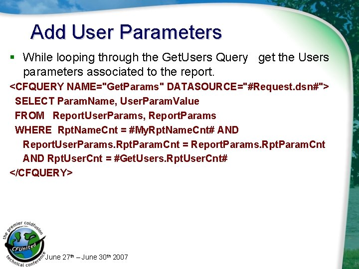 Add User Parameters § While looping through the Get. Users Query get the Users