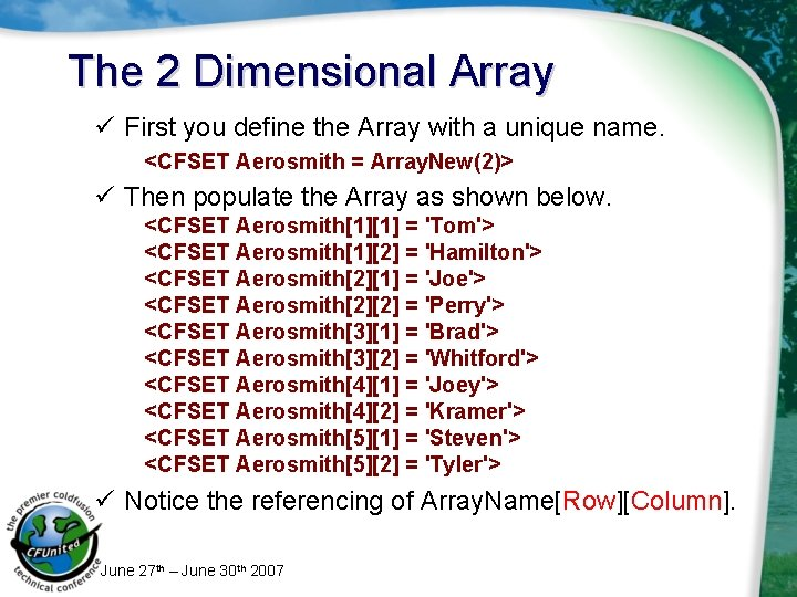 The 2 Dimensional Array ü First you define the Array with a unique name.