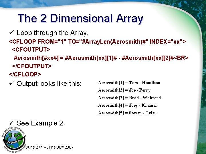 """The 2 Dimensional Array ü Loop through the Array. <CFLOOP FROM=""""1"""" TO=""""#Array. Len(Aerosmith)#"""" INDEX=""""xx"""">"""