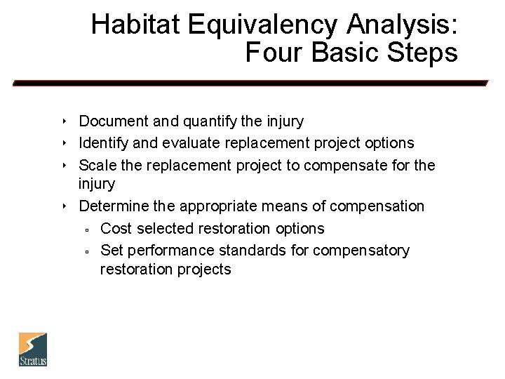 Habitat Equivalency Analysis: Four Basic Steps 8 8 Document and quantify the injury Identify