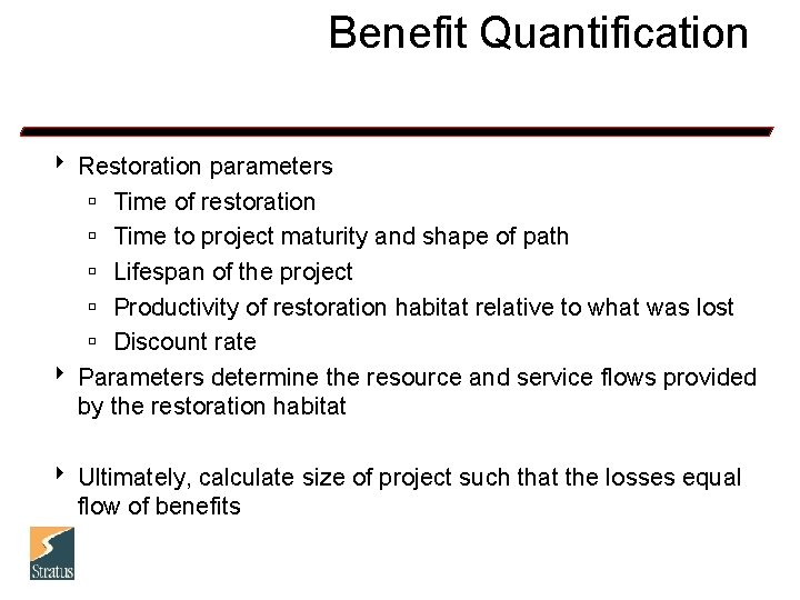 Benefit Quantification 8 Restoration parameters ú Time of restoration ú Time to project maturity