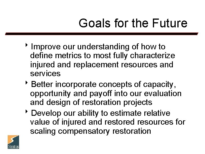 Goals for the Future 8 Improve our understanding of how to define metrics to