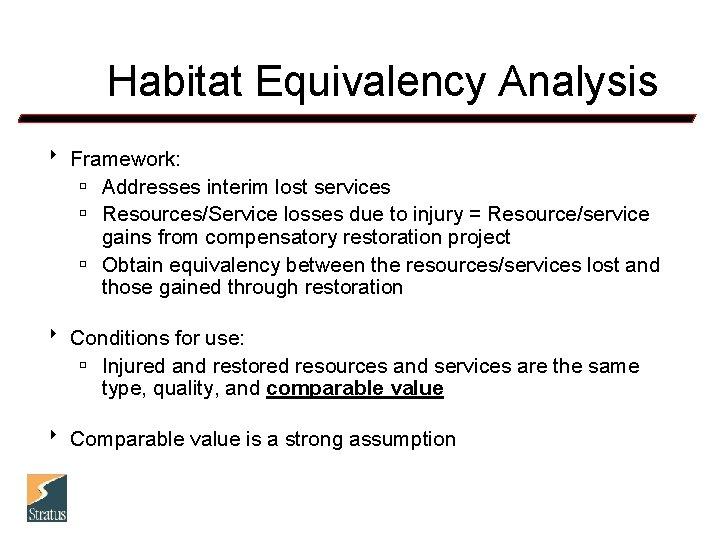 Habitat Equivalency Analysis 8 Framework: ú Addresses interim lost services ú Resources/Service losses due