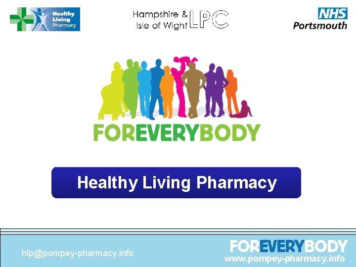 Healthy Living Pharmacy hlp@pompey-pharmacy. info www. pompey-pharmacy. info