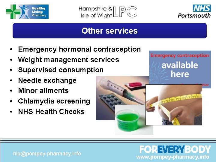 Other services • • Emergency hormonal contraception Weight management services Supervised consumption Needle exchange