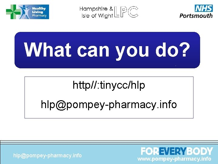What can you do? http//: tinycc/hlp hlp@pompey-pharmacy. info www. pompey-pharmacy. info