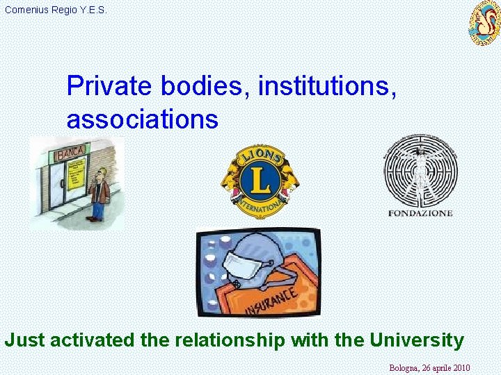 Comenius Regio Y. E. S. Private bodies, institutions, associations Just activated the relationship with