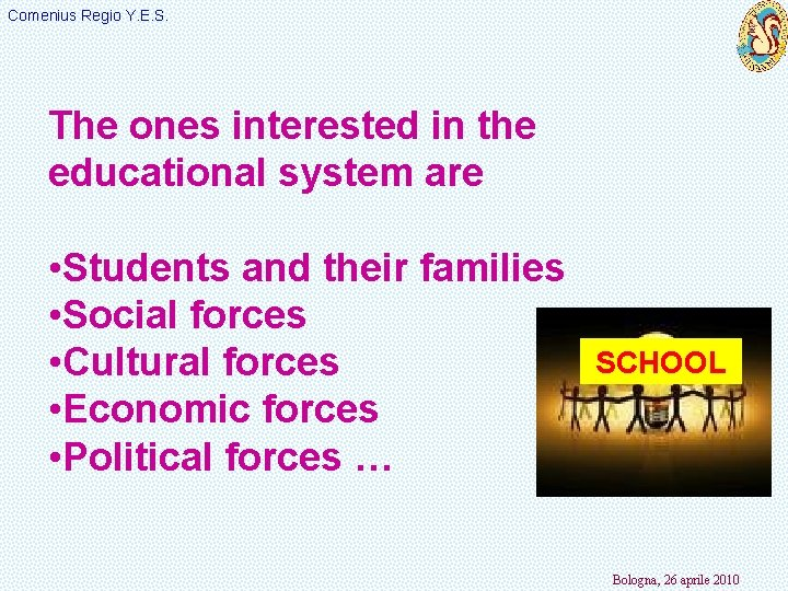 Comenius Regio Y. E. S. The ones interested in the educational system are •