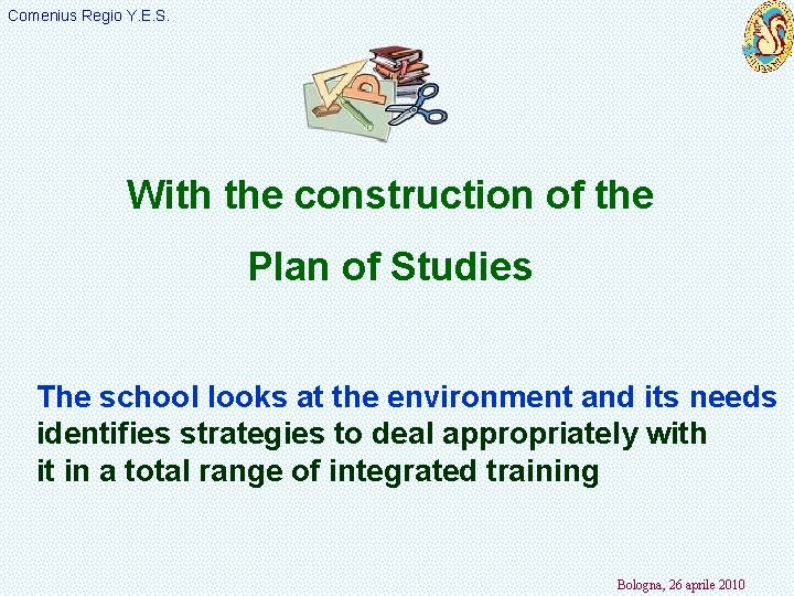 Comenius Regio Y. E. S. With the construction of the Plan of Studies The