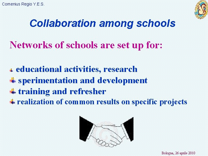 Comenius Regio Y. E. S. Collaboration among schools Networks of schools are set up