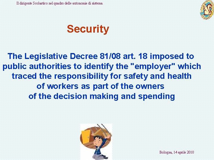 Il dirigente Scolastico nel quadro delle autonomie di sistema Security The Legislative Decree 81/08