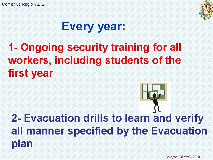 Comenius Regio Y. E. S. Every year: 1 - Ongoing security training for all