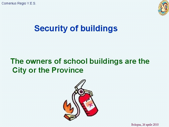 Comenius Regio Y. E. S. Security of buildings The owners of school buildings are