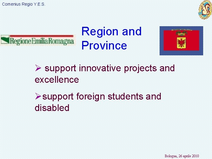 Comenius Regio Y. E. S. Region and Province Ø support innovative projects and excellence