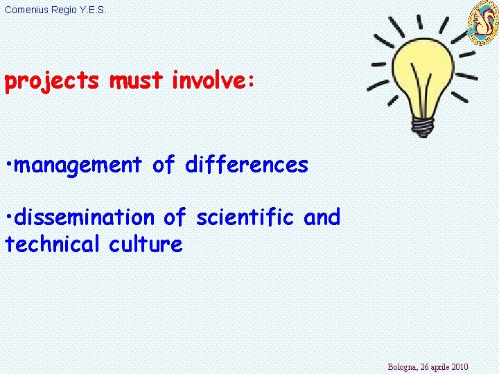 Comenius Regio Y. E. S. projects must involve: • management of differences • dissemination
