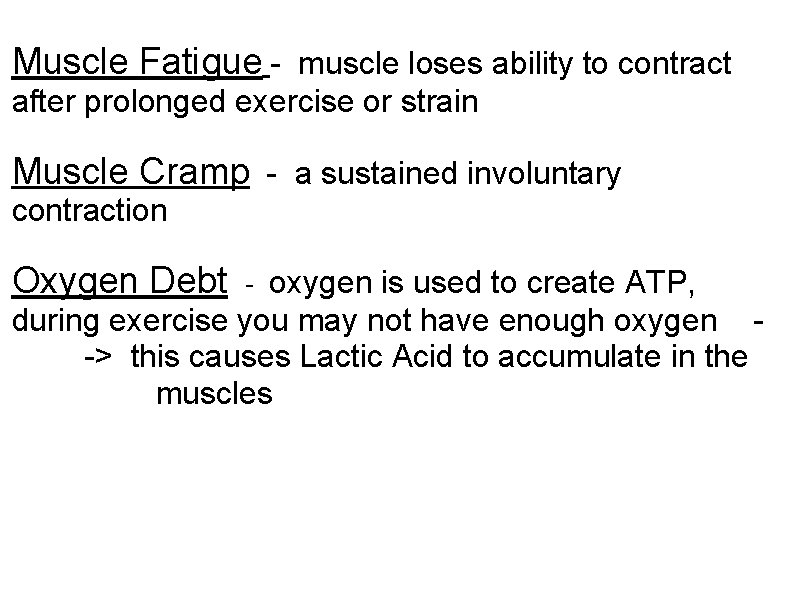 Muscle Fatigue - muscle loses ability to contract after prolonged exercise or strain Muscle
