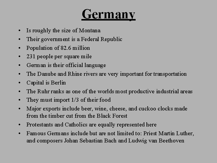 Germany • • • Is roughly the size of Montana Their government is a