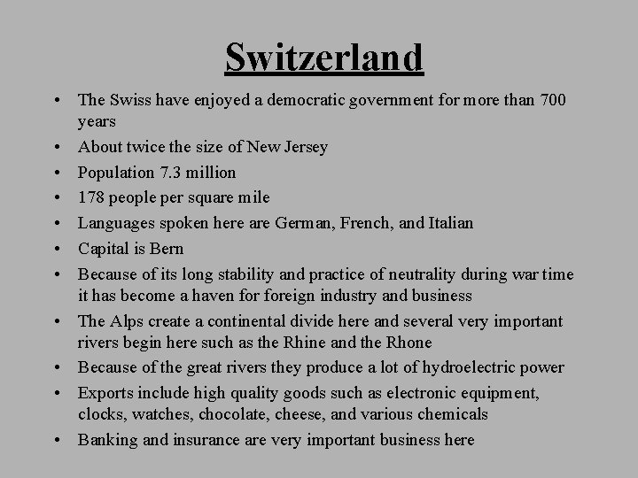 Switzerland • The Swiss have enjoyed a democratic government for more than 700 years
