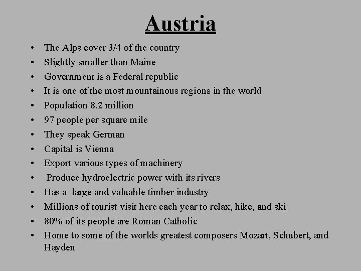 Austria • • • • The Alps cover 3/4 of the country Slightly smaller