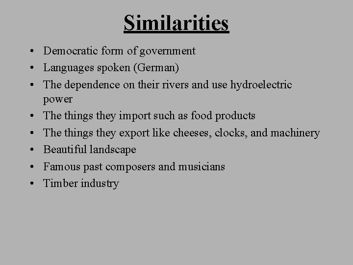 Similarities • Democratic form of government • Languages spoken (German) • The dependence on