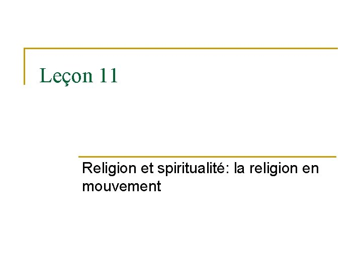 Leçon 11 Religion et spiritualité: la religion en mouvement