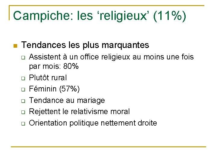 Campiche: les 'religieux' (11%) n Tendances les plus marquantes q q q Assistent à