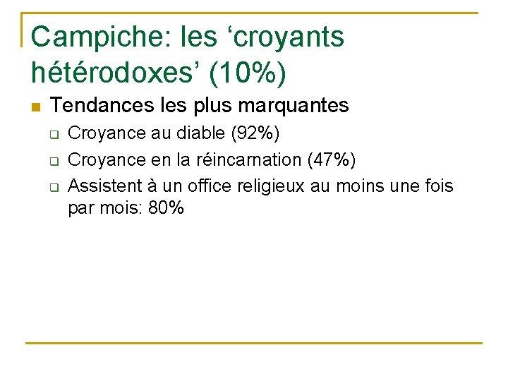 Campiche: les 'croyants hétérodoxes' (10%) n Tendances les plus marquantes q q q Croyance