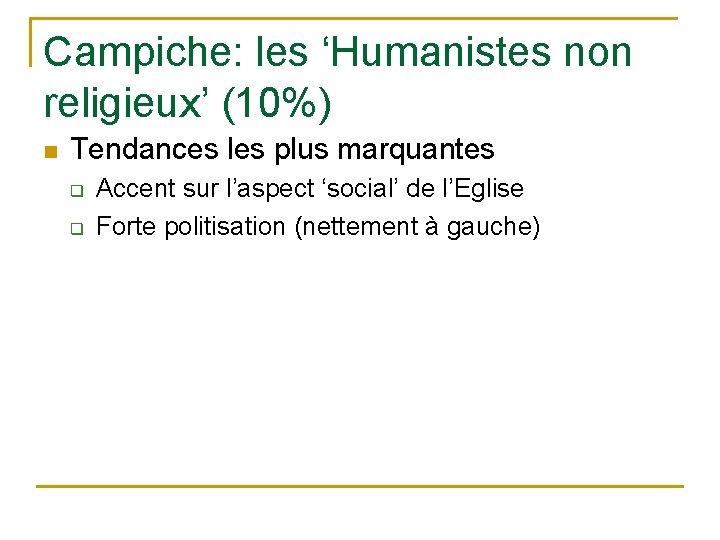 Campiche: les 'Humanistes non religieux' (10%) n Tendances les plus marquantes q q Accent