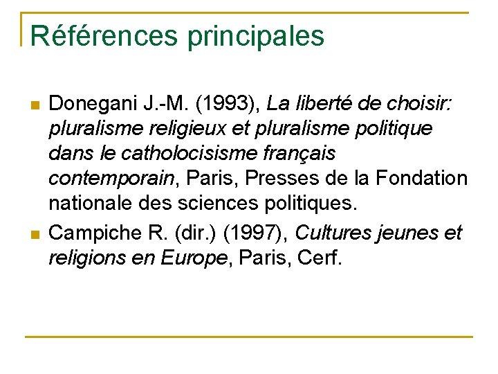 Références principales n n Donegani J. -M. (1993), La liberté de choisir: pluralisme religieux