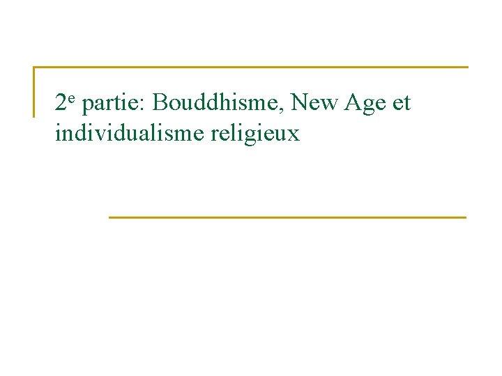 2 e partie: Bouddhisme, New Age et individualisme religieux