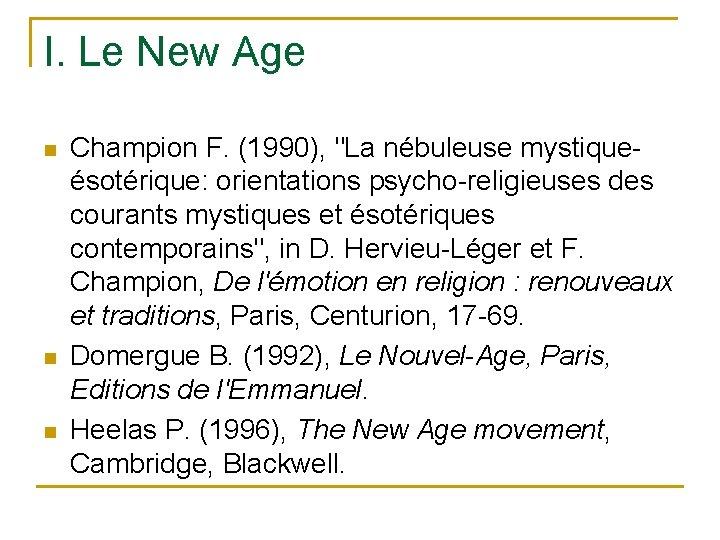 """I. Le New Age n n n Champion F. (1990), """"La nébuleuse mystiqueésotérique: orientations"""