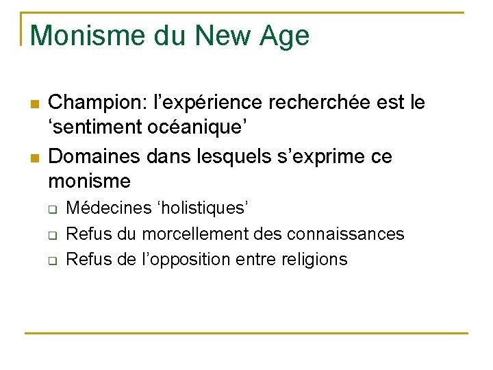 Monisme du New Age n n Champion: l'expérience recherchée est le 'sentiment océanique' Domaines